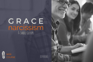 Grace-Narcissism-Small-Groups-Session-600x400