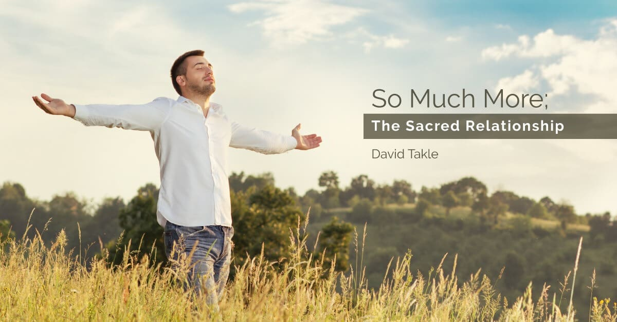 so-much-more-the-sacred-relationship-david-takle